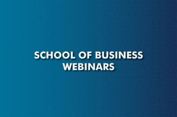School of Business Webinars